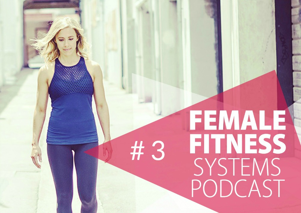 female fitness systems podcast episode 3